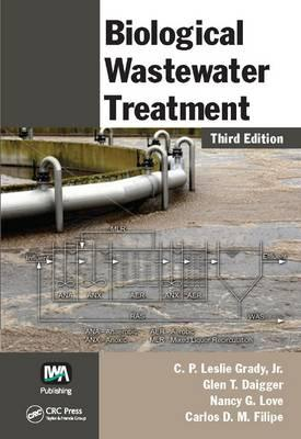 Biological Wastewater Treatment By Grady, Leslie, Jr./ Daigger, Glen T./ Love, Nancy G./ Filipe, Carlos